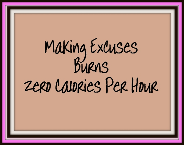 Making Excuses burns 0 calories